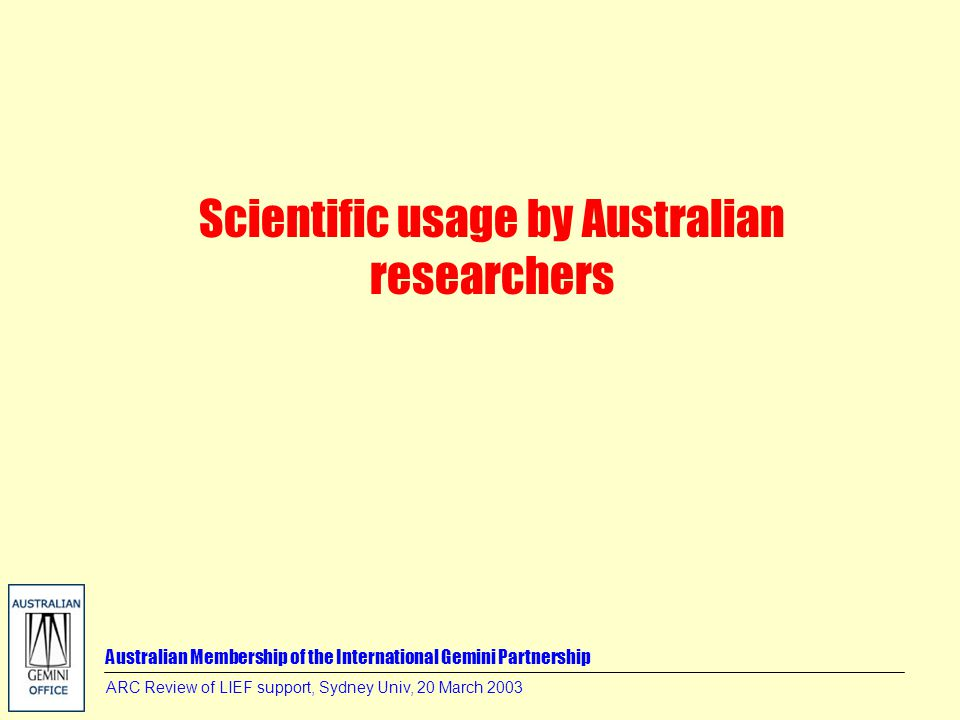 Australian Membership of the International Gemini Partnership ARC Review of LIEF support, Sydney Univ, 20 March 2003 Scientific usage by Australian researchers