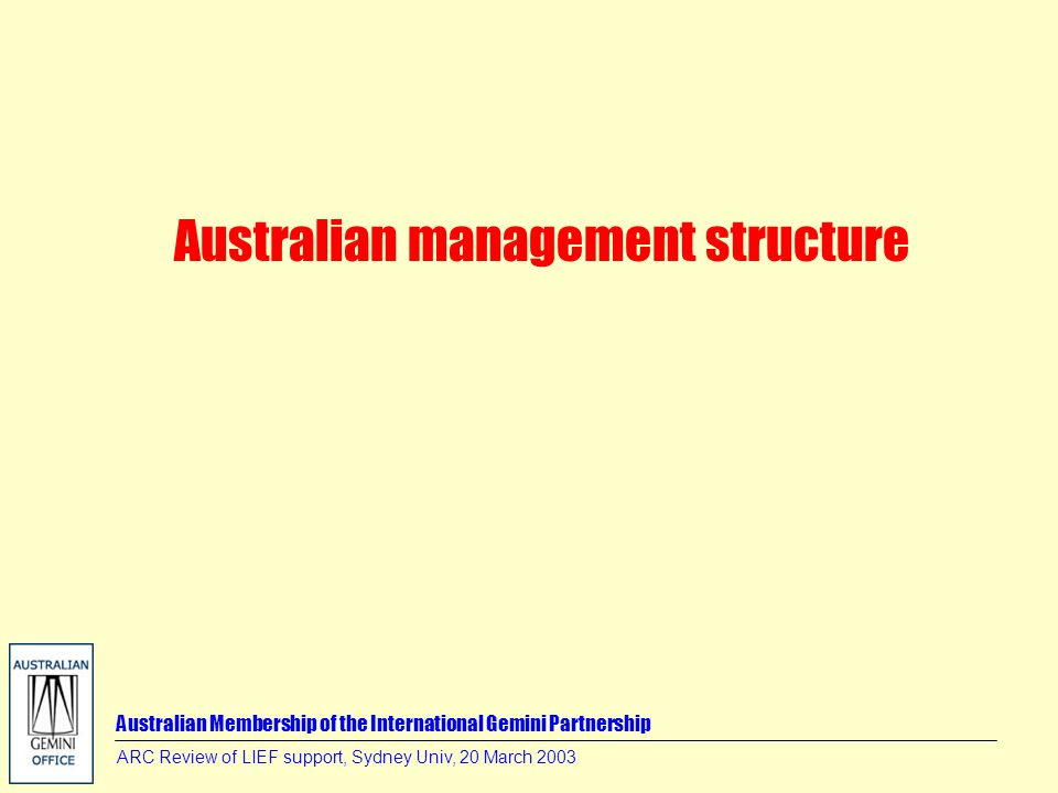 Australian Membership of the International Gemini Partnership ARC Review of LIEF support, Sydney Univ, 20 March 2003 Australian management structure