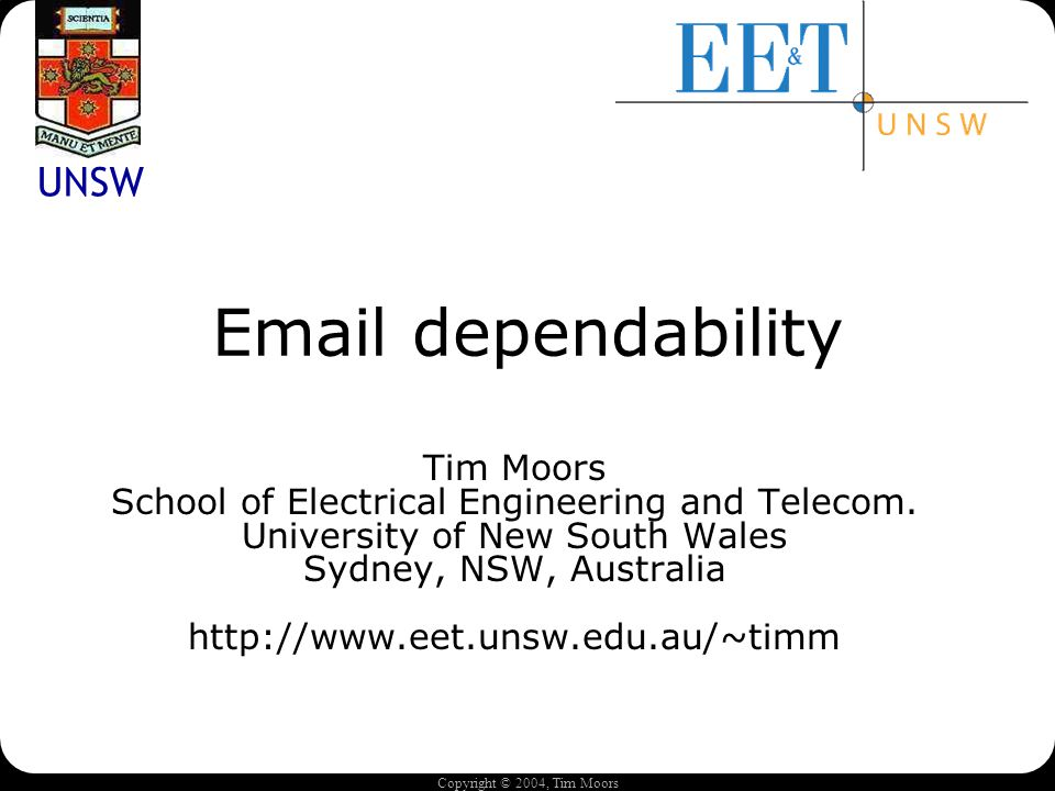 Copyright © 2004, Tim Moors Email dependability Tim Moors School of Electrical Engineering and Telecom.
