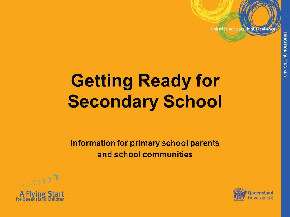 Getting Ready for Secondary School Information for primary school parents and school communities