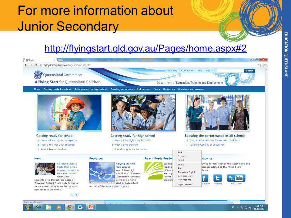 For more information about Junior Secondary http://flyingstart.qld.gov.au/Pages/home.aspx#2