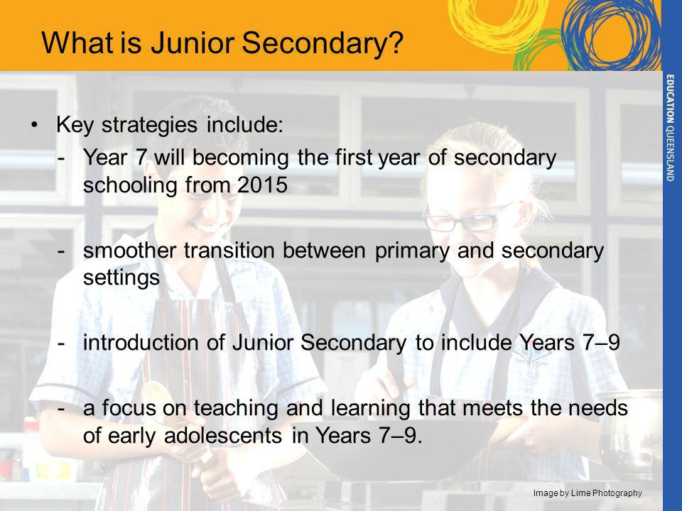 Why the move to Junior Secondary? Improve the 'what' Improve the 'how' Understand the 'who'