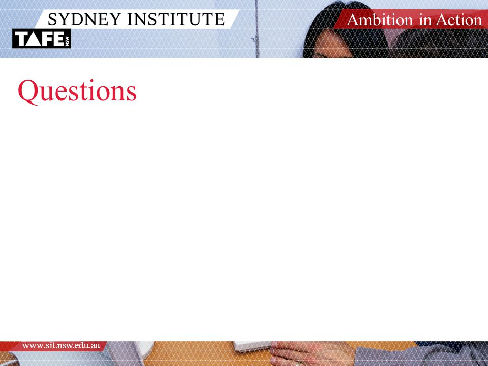 Ambition in Action www.sit.nsw.edu.au Questions
