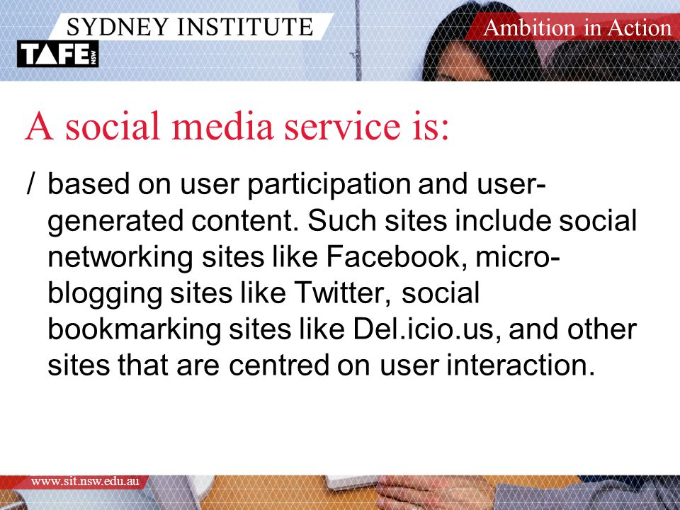 Ambition in Action www.sit.nsw.edu.au A social media service is: /based on user participation and user- generated content.