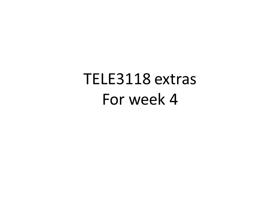 TELE3118 extras For week 4