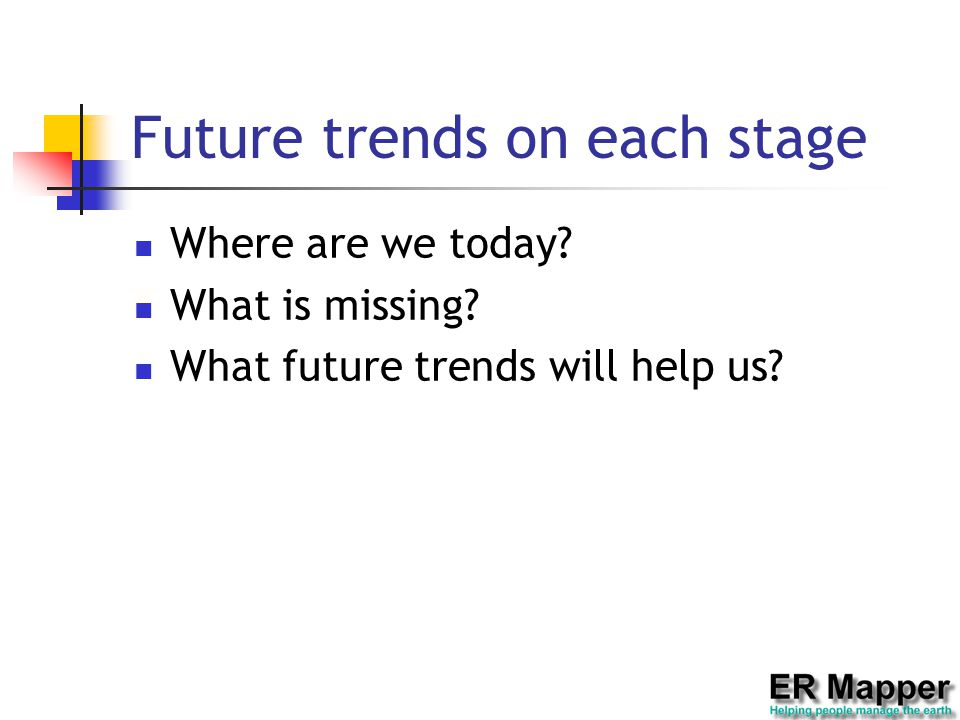Future trends on each stage Where are we today? What is missing? What future trends will help us?