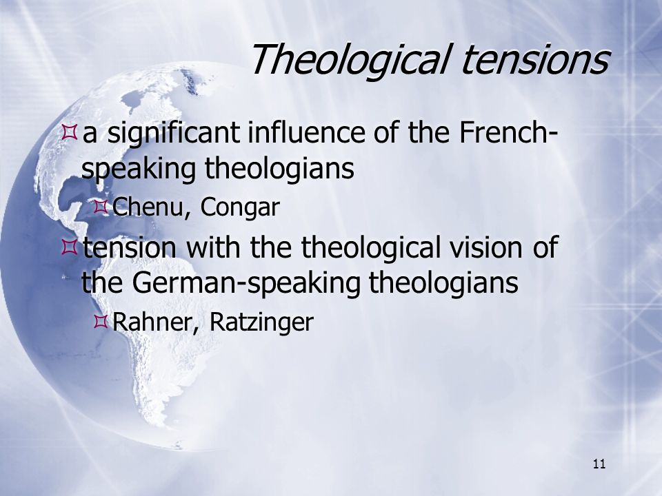 Theological tensions  a significant influence of the French- speaking theologians  Chenu, Congar  tension with the theological vision of the German