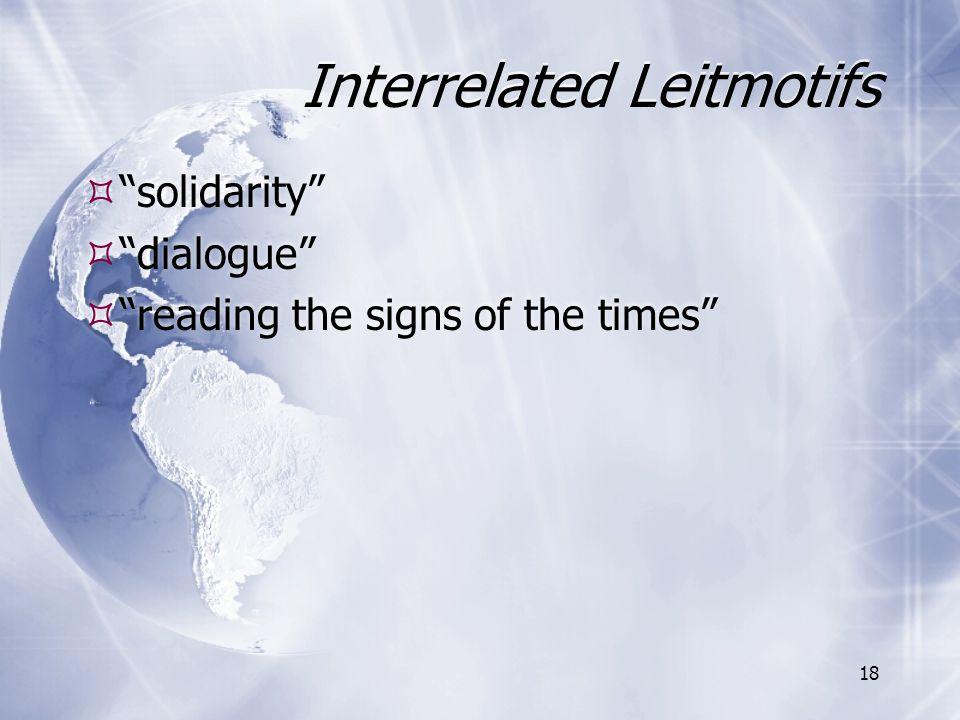 """Interrelated Leitmotifs  """"solidarity""""  """"dialogue""""  """"reading the signs of the times""""  """"solidarity""""  """"dialogue""""  """"reading the signs of the times"""""""