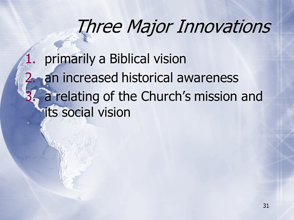 Three Major Innovations 1.primarily a Biblical vision 2.an increased historical awareness 3.a relating of the Church's mission and its social vision 1