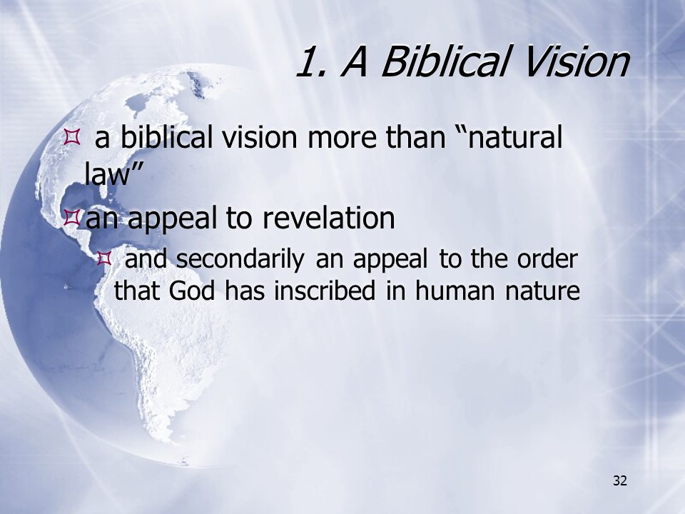 """1. A Biblical Vision  a biblical vision more than """"natural law""""  an appeal to revelation  and secondarily an appeal to the order that God has inscr"""