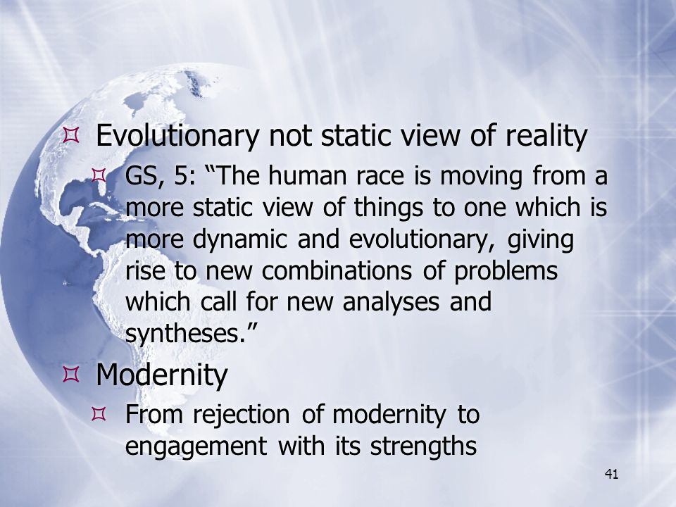 """ Evolutionary not static view of reality  GS, 5: """"The human race is moving from a more static view of things to one which is more dynamic and evolut"""