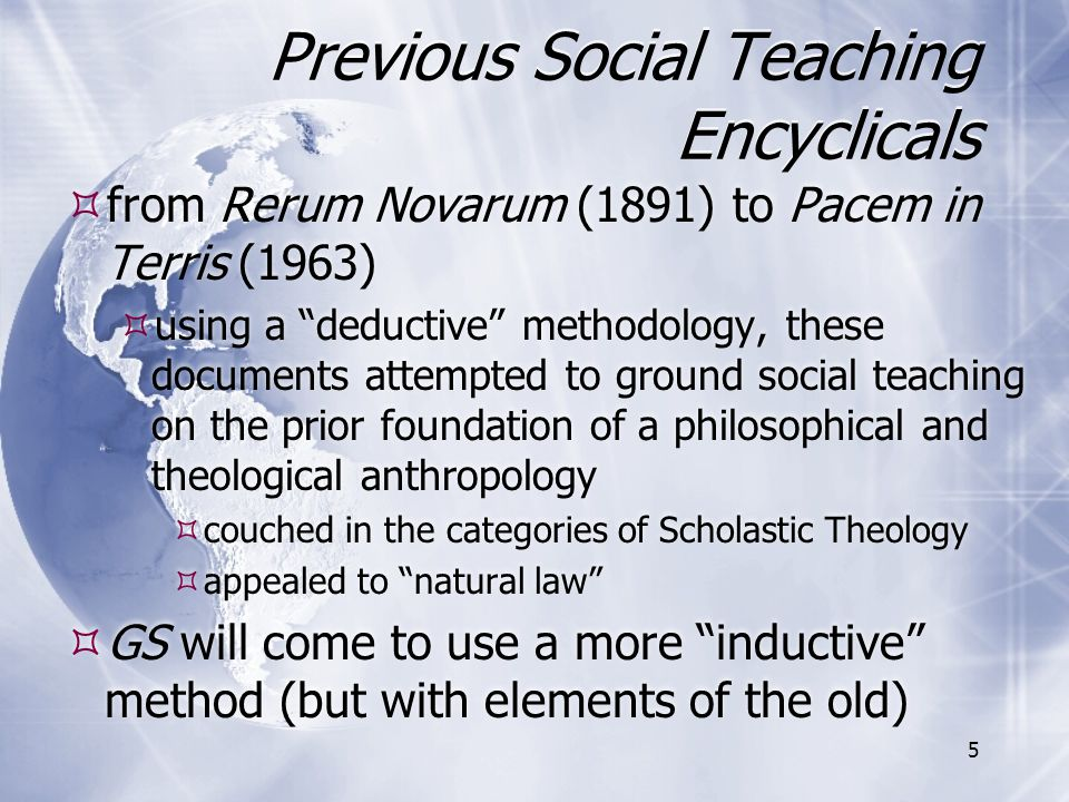 """Previous Social Teaching Encyclicals  from Rerum Novarum (1891) to Pacem in Terris (1963)  using a """"deductive"""" methodology, these documents attempte"""