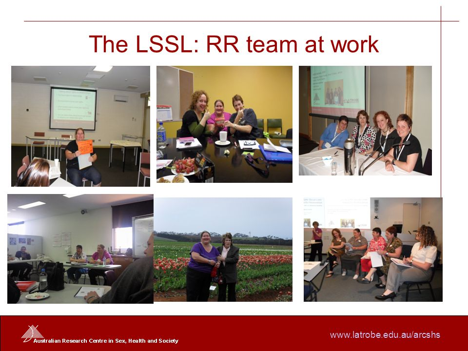www.latrobe.edu.au/arcshs The LSSL: RR team at work