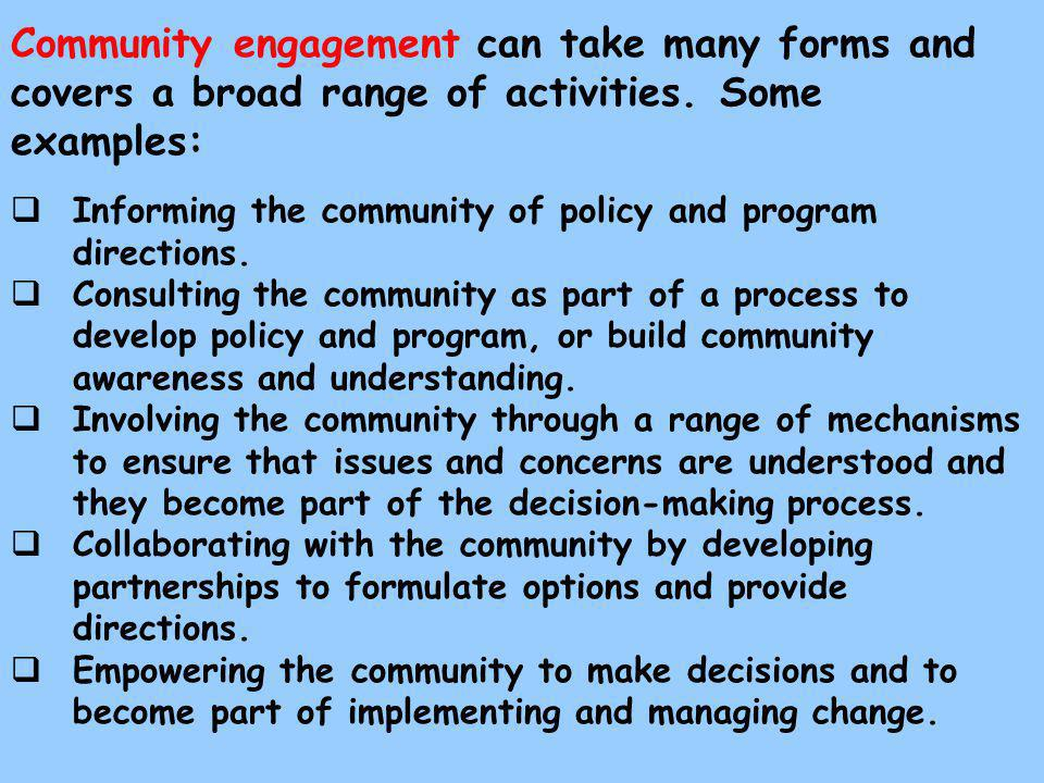 Community engagement can take many forms and covers a broad range of activities.