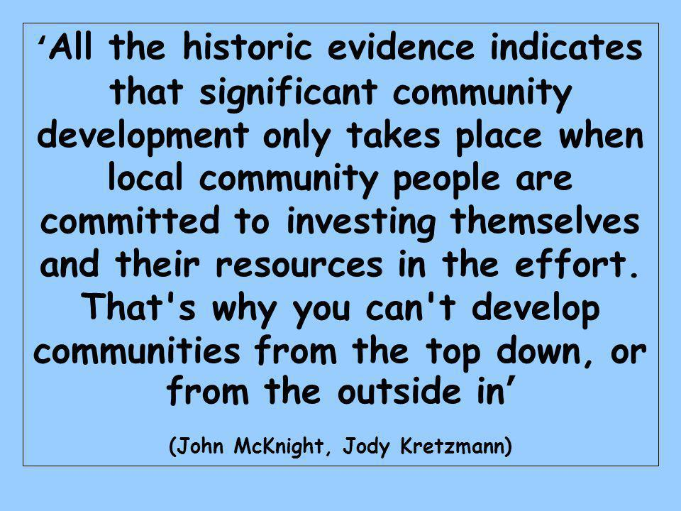 ' All the historic evidence indicates that significant community development only takes place when local community people are committed to investing themselves and their resources in the effort.