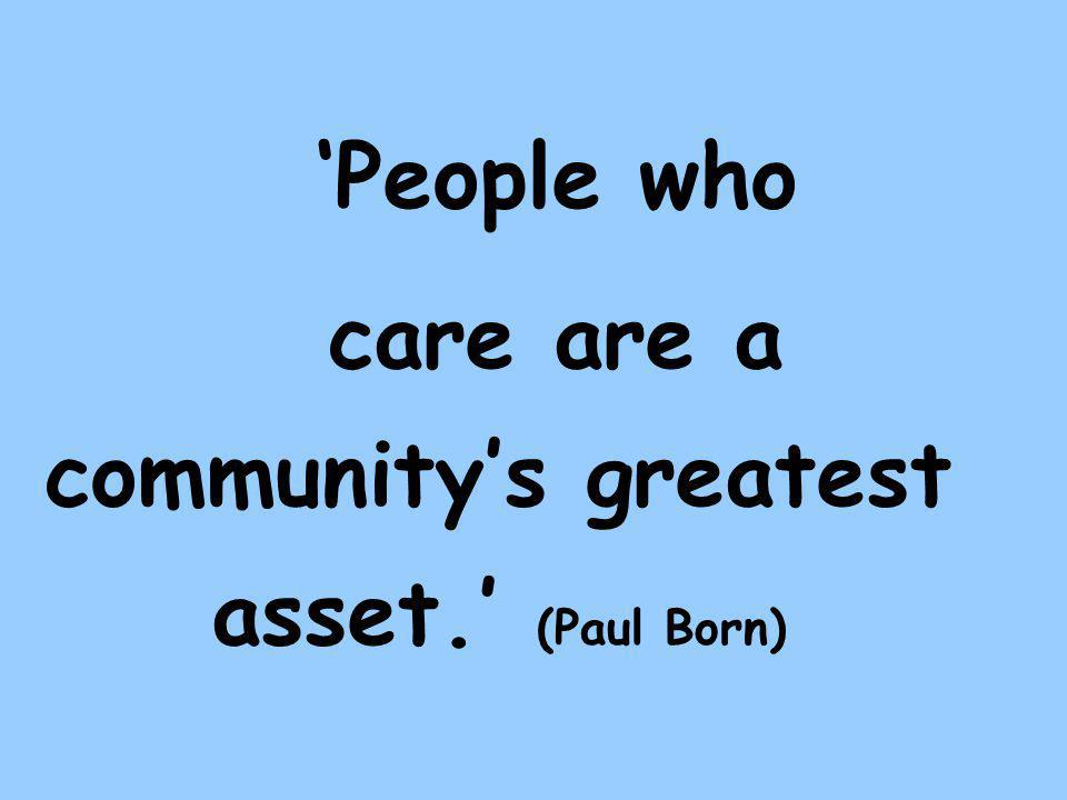 'People who care are a community's greatest asset.' (Paul Born)