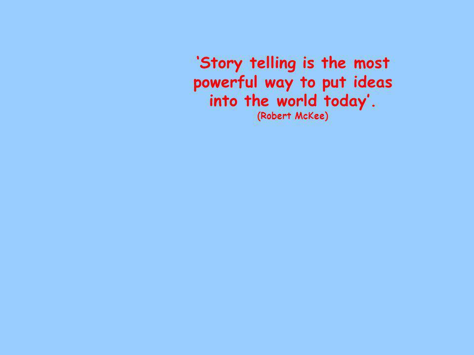 'Story telling is the most powerful way to put ideas into the world today'. (Robert McKee)