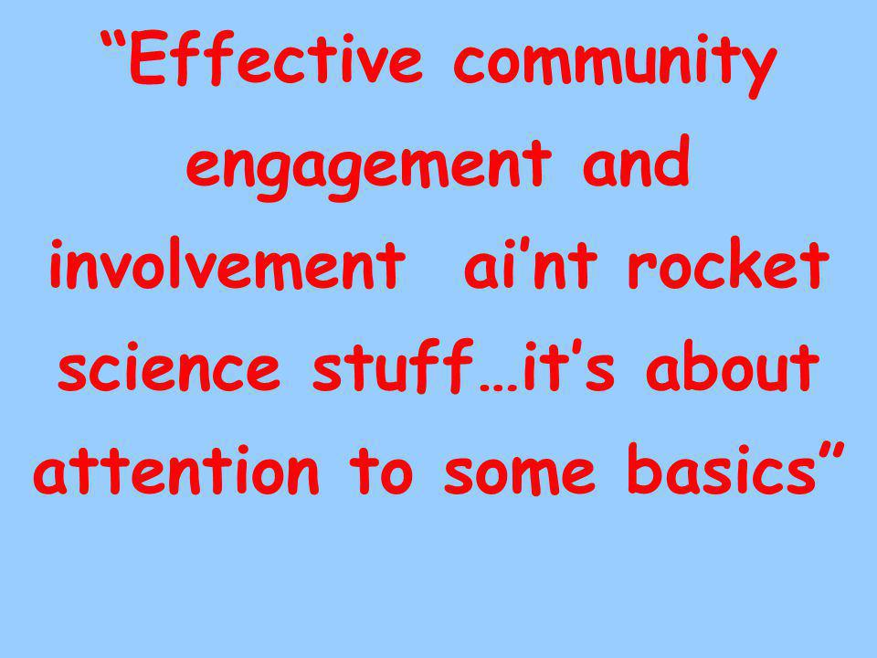 Effective community engagement and involvement ai'nt rocket science stuff…it's about attention to some basics