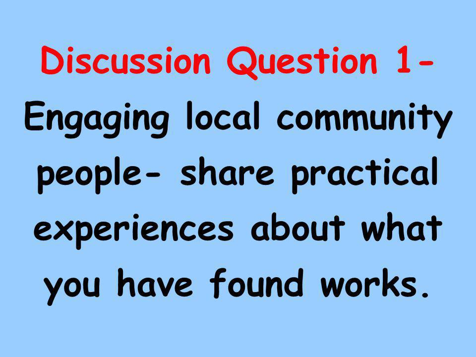 Discussion Question 1- Engaging local community people- share practical experiences about what you have found works.