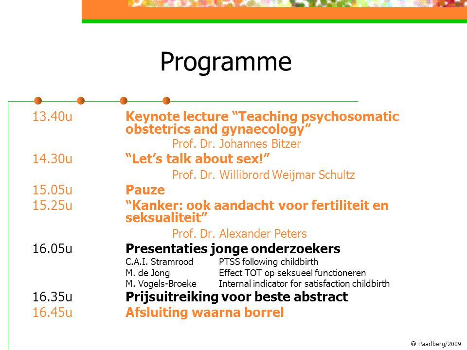  Paarlberg/2009 Programme 13.40uKeynote lecture Teaching psychosomatic obstetrics and gynaecology Prof.