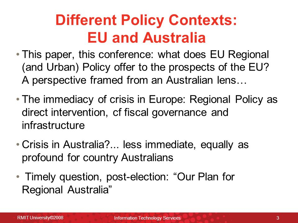 Different Policy Contexts: EU and Australia This paper, this conference: what does EU Regional (and Urban) Policy offer to the prospects of the EU.