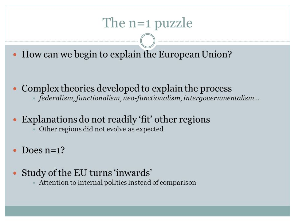 The n=1 puzzle How can we begin to explain the European Union.