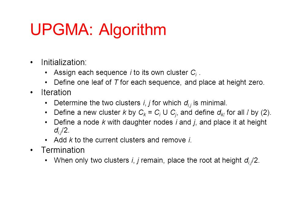 UPGMA: Algorithm Initialization: Assign each sequence i to its own cluster C i. Define one leaf of T for each sequence, and place at height zero. Iter