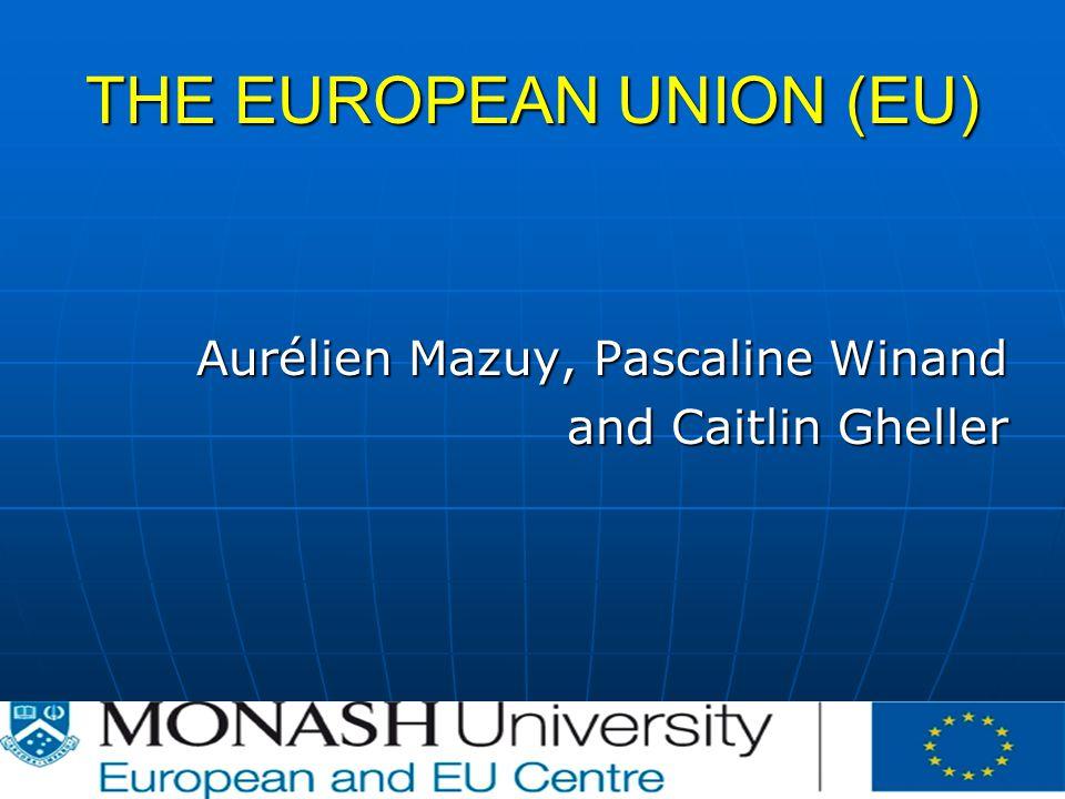 THE EUROPEAN UNION (EU) Aurélien Mazuy, Pascaline Winand and Caitlin Gheller