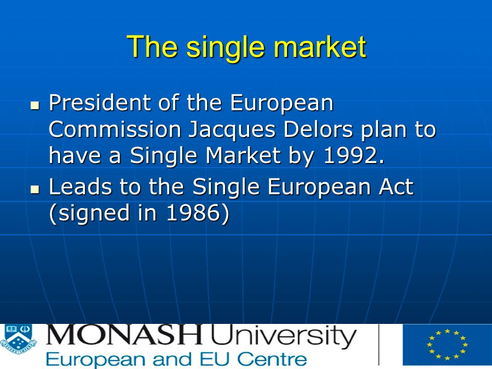 The single market President of the European Commission Jacques Delors plan to have a Single Market by 1992.