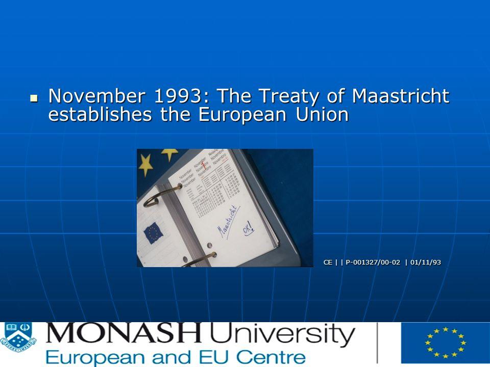 November 1993: The Treaty of Maastricht establishes the European Union November 1993: The Treaty of Maastricht establishes the European Union CE | | P-001327/00-02 | 01/11/93