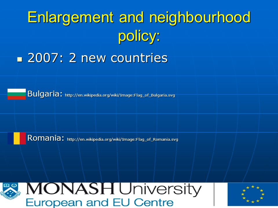 Enlargement and neighbourhood policy: 2007: 2 new countries 2007: 2 new countries Bulgaria:   Romania:
