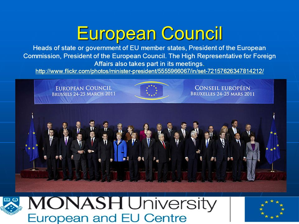European Council European Council Heads of state or government of EU member states, President of the European Commission, President of the European Council.