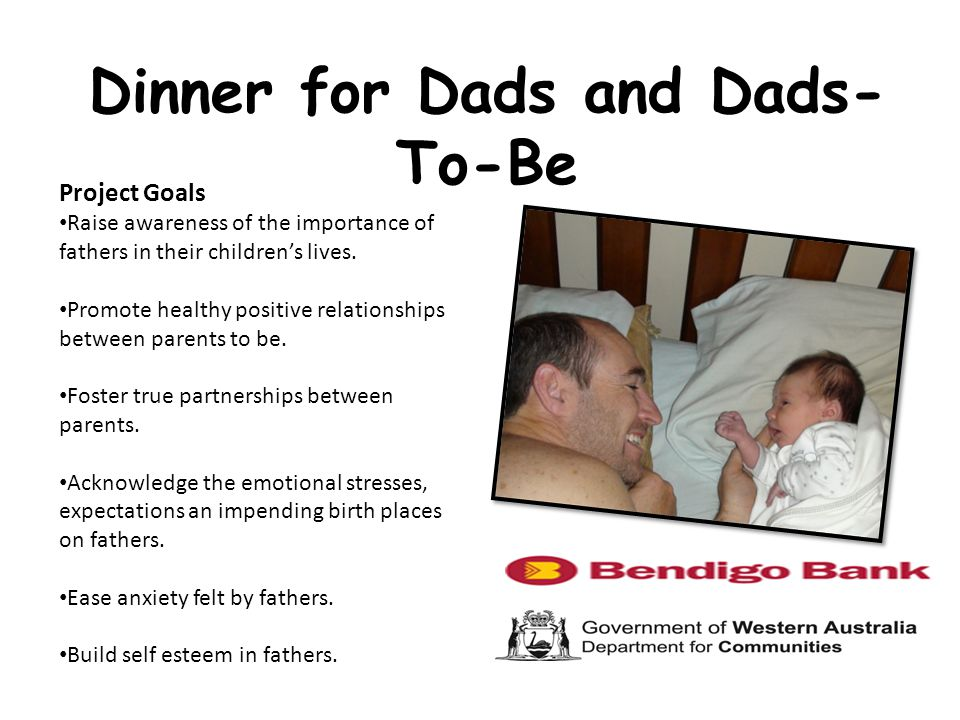 Dinner for Dads and Dads- To-Be Project Goals Raise awareness of the importance of fathers in their children's lives.