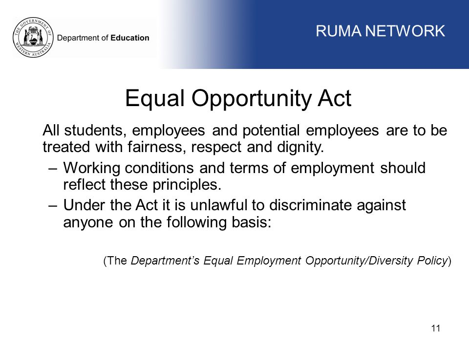 WORKFORCE MANAGEMENT 11 WORKFORCE MANAGEMENT Equal Opportunity Act All students, employees and potential employees are to be treated with fairness, respect and dignity.