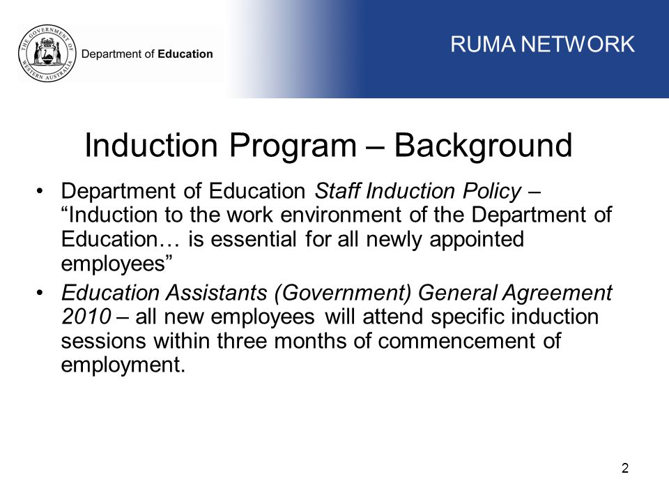 "WORKFORCE MANAGEMENT 2 Induction Program – Background Department of Education Staff Induction Policy – ""Induction to the work environment of the Depar"
