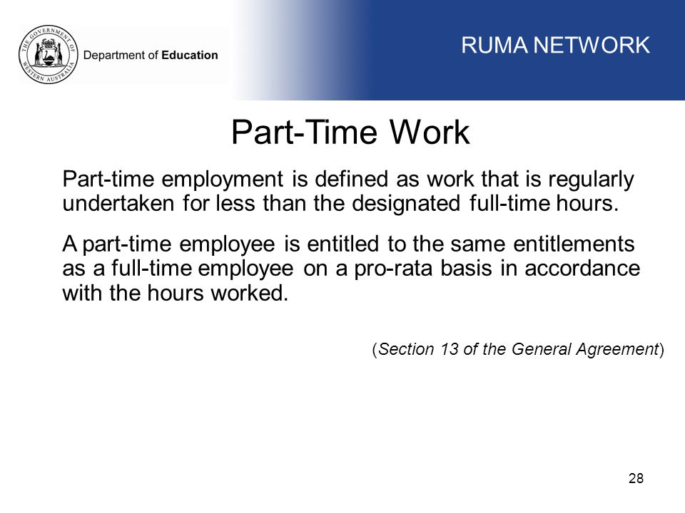 WORKFORCE MANAGEMENT 28 WORKFORCE MANAGEMENT Part-Time Work Part-time employment is defined as work that is regularly undertaken for less than the des