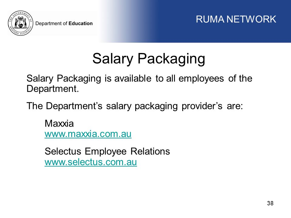 WORKFORCE MANAGEMENT 38 WORKFORCE MANAGEMENT Salary Packaging Salary Packaging is available to all employees of the Department. The Department's salar