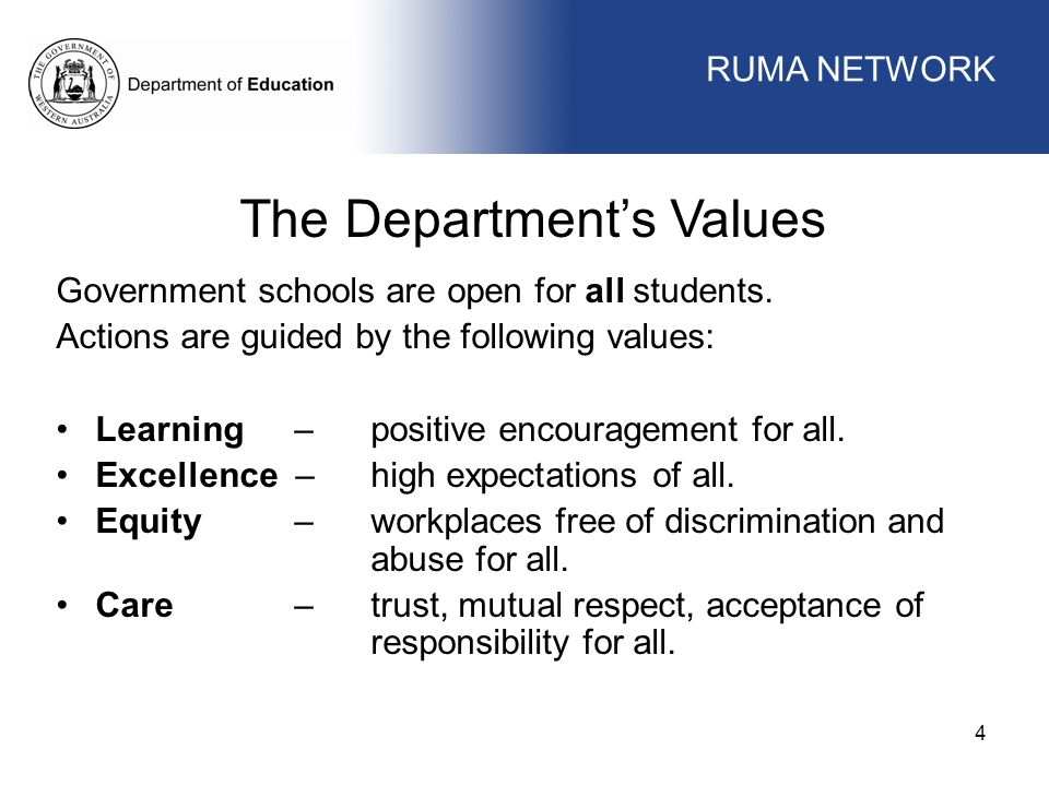 WORKFORCE MANAGEMENT 4 The Department's Values Government schools are open for all students.