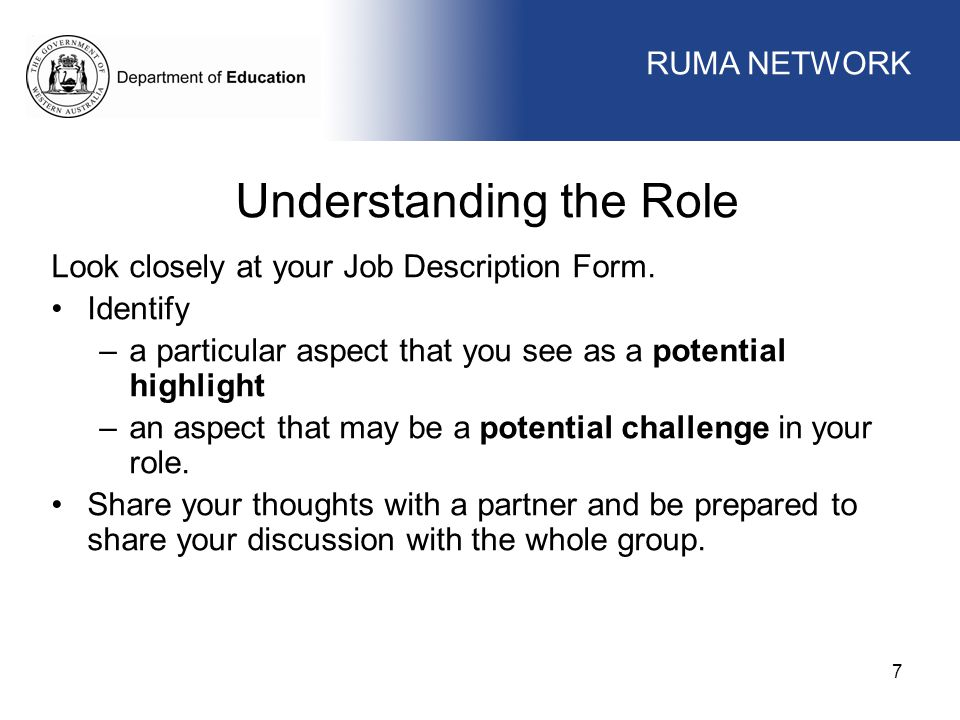 WORKFORCE MANAGEMENT 7 Understanding the Role Look closely at your Job Description Form. Identify –a particular aspect that you see as a potential hig