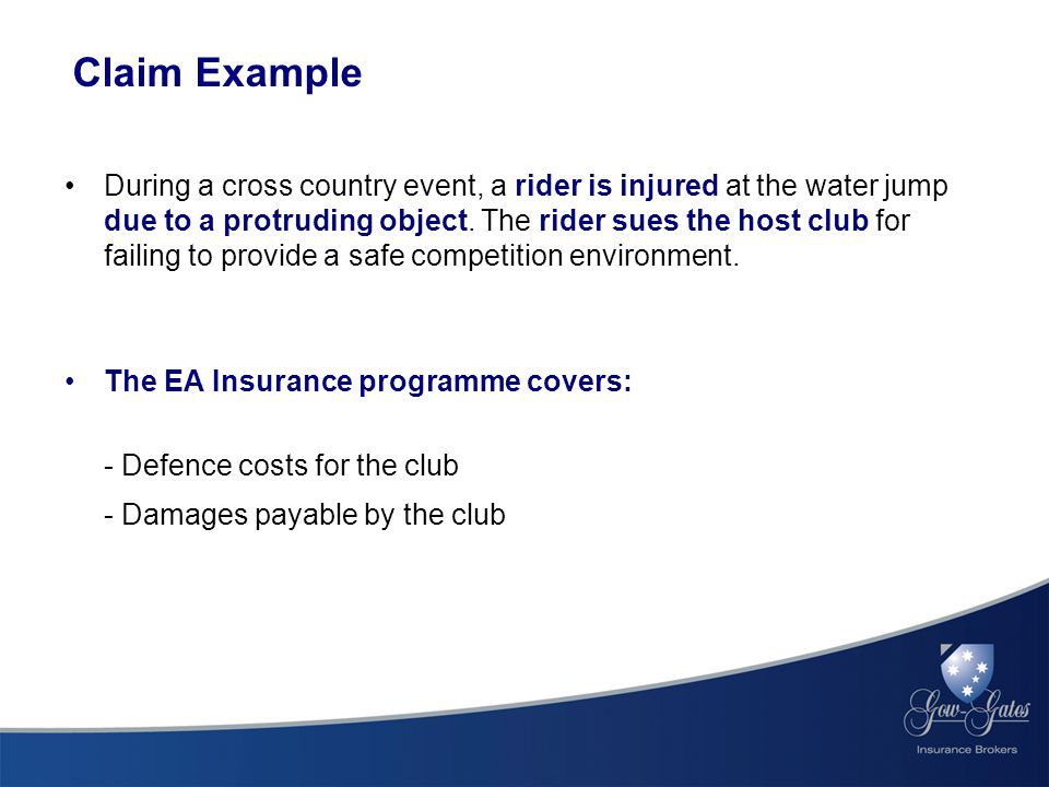 Claim Example During a cross country event, a rider is injured at the water jump due to a protruding object.