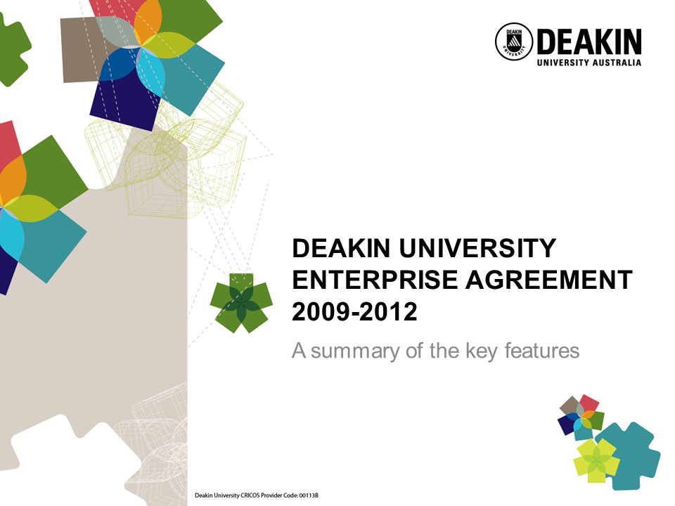 DEAKIN UNIVERSITY ENTERPRISE AGREEMENT 2009-2012 A summary of the key features