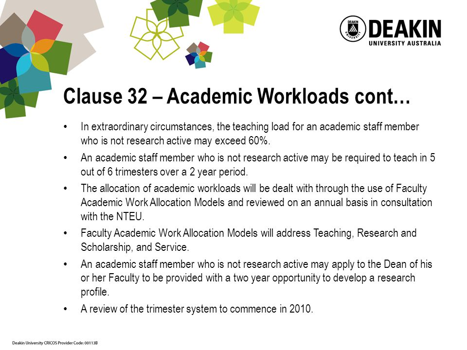 Clause 32 – Academic Workloads cont… In extraordinary circumstances, the teaching load for an academic staff member who is not research active may exceed 60%.