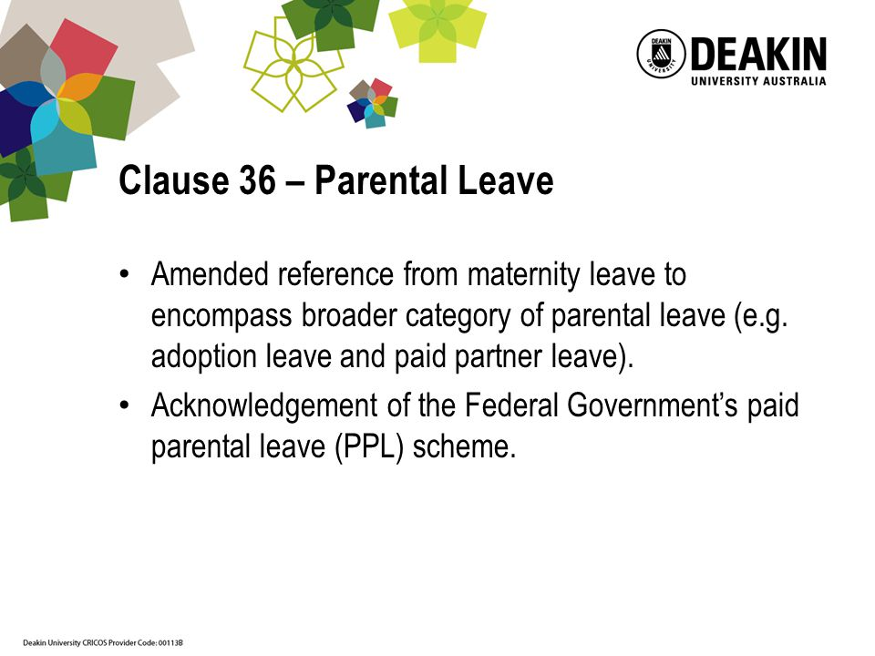Clause 36 – Parental Leave Amended reference from maternity leave to encompass broader category of parental leave (e.g.