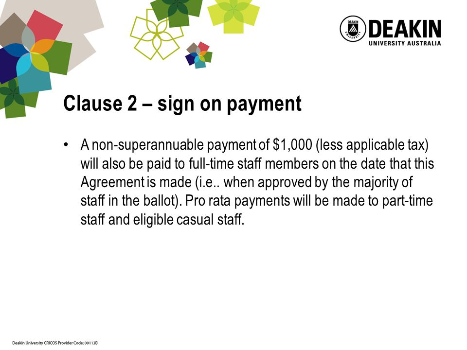 Clause 2 – sign on payment A non-superannuable payment of $1,000 (less applicable tax) will also be paid to full-time staff members on the date that t