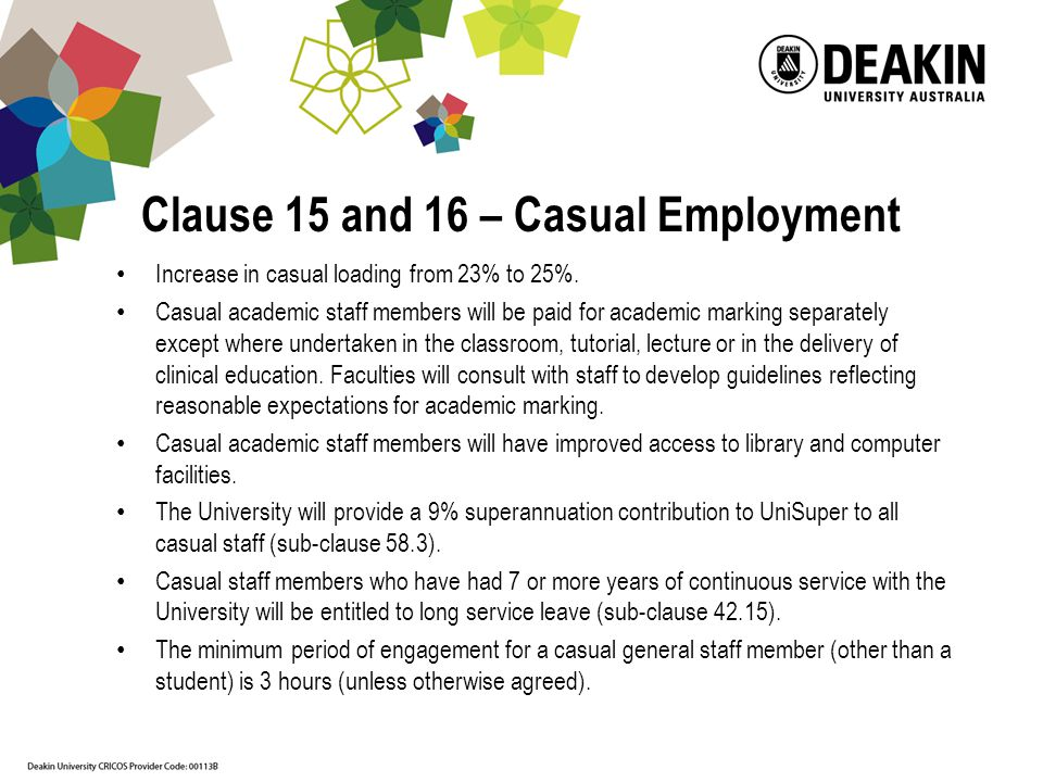 Clause 15 and 16 – Casual Employment Increase in casual loading from 23% to 25%.