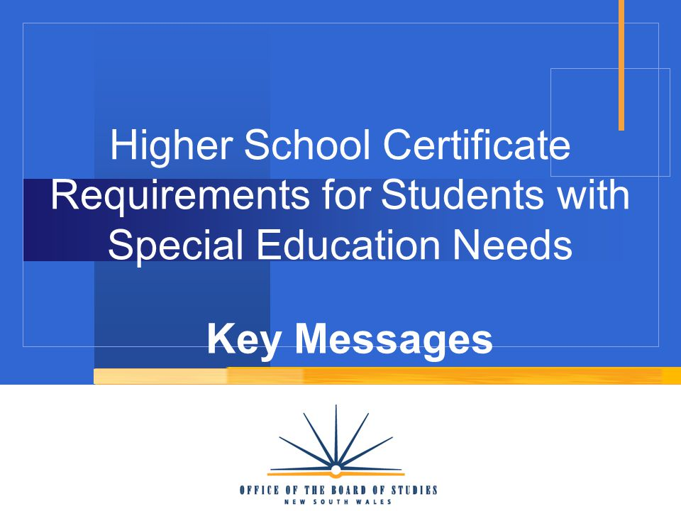 Higher School Certificate Requirements for Students with Special Education Needs Key Messages