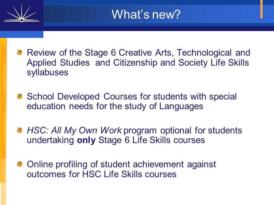 -Course reports for each course with an external examination that has been completed satisfactorily -HSC Profile of Student Achievement, listing all outcomes achieved for each Life Skills course undertaken For further information, see the Board's website: http://www.boardofstudies.nsw.edu.au/syllabus_hsc/lifeskills_studentprofile.html http://www.boardofstudies.nsw.edu.au/syllabus_hsc/lifeskills_studentprofile.html