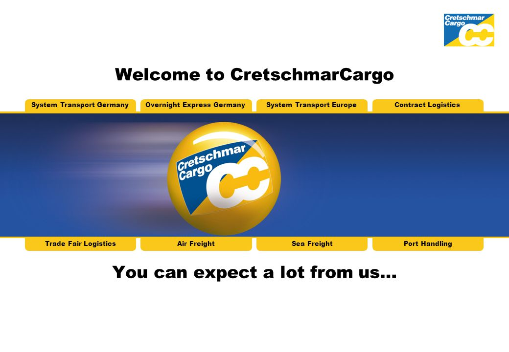 System Transport GermanyOvernight Express GermanySystem Transport EuropeContract Logistics Trade Fair LogisticsAir FreightSea FreightPort Handling You can expect a lot from us… Welcome to CretschmarCargo
