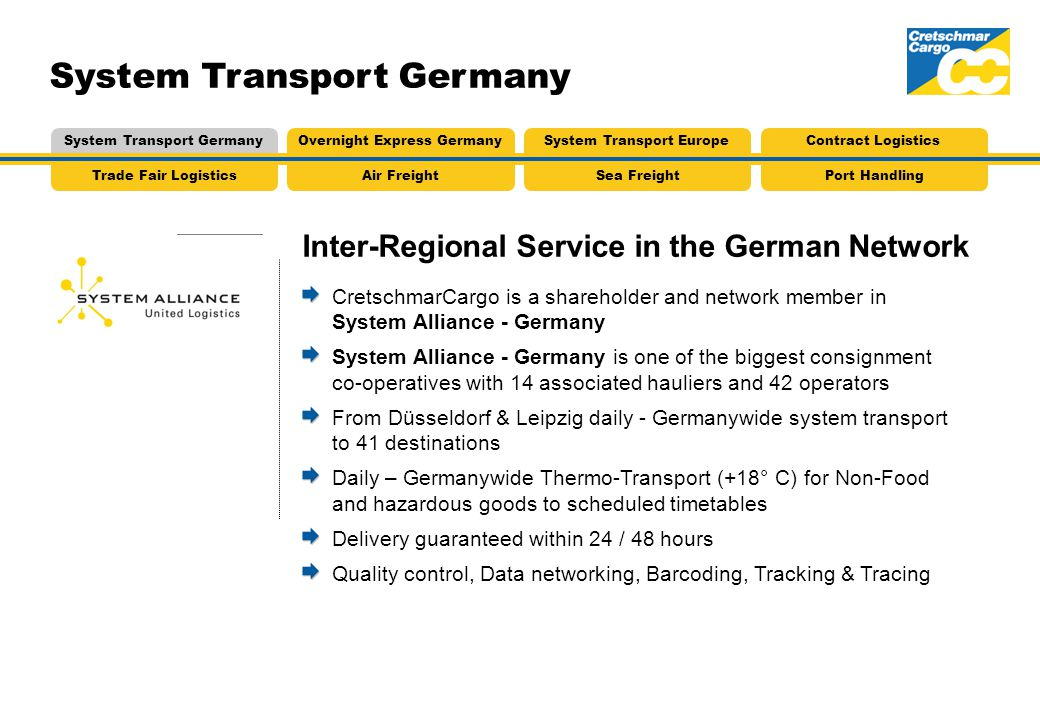 CretschmarCargo is a shareholder and network member in System Alliance - Germany System Alliance - Germany is one of the biggest consignment co-operat
