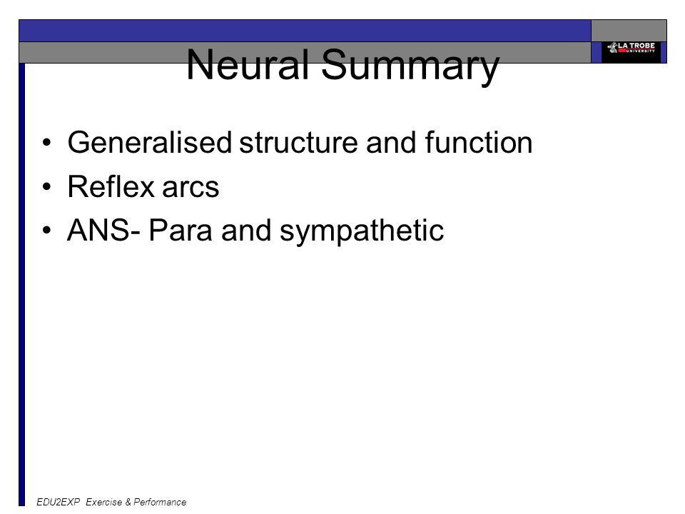EDU2EXP Exercise & Performance Neural Summary Generalised structure and function Reflex arcs ANS- Para and sympathetic